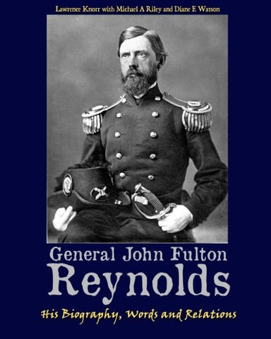 General John Fulton Reynolds: His Biography, Words And Relations