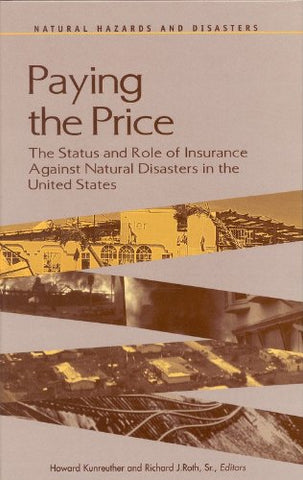 Paying The Price: The Status And Role Of Insurance Against Natural Disasters In The United States (Natural Hazards And Disasters Series)