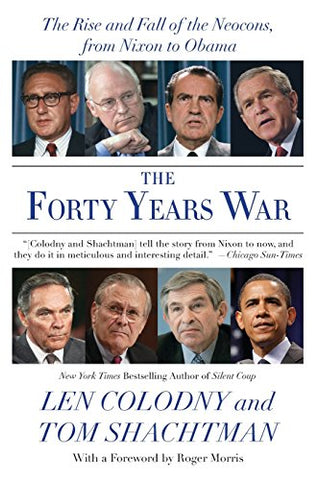 The Forty Years War: The Rise And Fall Of The Neocons, From Nixon To Obama