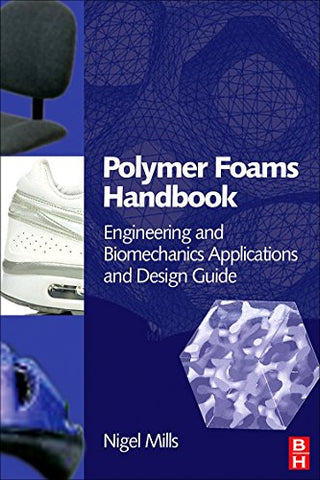 Polymer Foams Handbook: Engineering And Biomechanics Applications And Design Guide