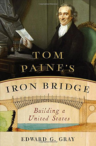 Tom Paine'S Iron Bridge: Building A United States