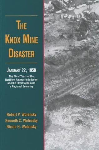 The Knox Mine Disaster: The Final Years Of The Northern Anthracite Industry And The Effort To Rebuild A Regional Economy