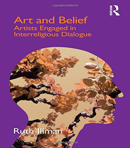 Art And Belief: Artists Engaged In Interreligious Dialogue (Cross Cultural Theologies)