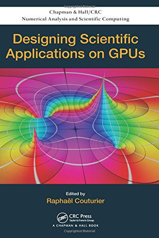 Designing Scientific Applications On Gpus (Chapman & Hall/Crc Numerical Analysis And Scientific Computing Series)