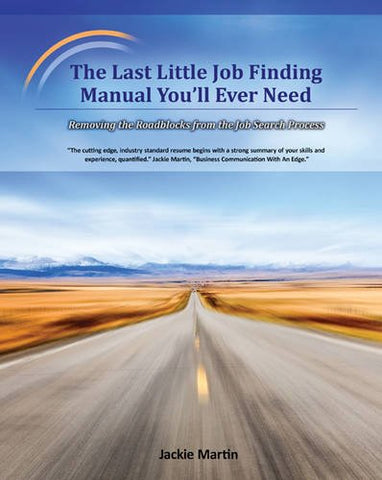 The Last Little Job Finding Manual You'Ll Ever Need: Removing The Roadblocks From The Job Search Process