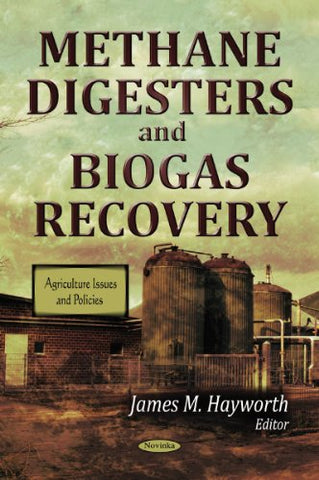 Methane Digesters And Biogas Recovery (Agriculture Issues And Policies)
