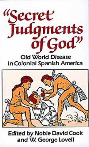 Secret Judgments Of God: Old World Disease In Colonial Spanish America (Civilization Of The American Indian Series)