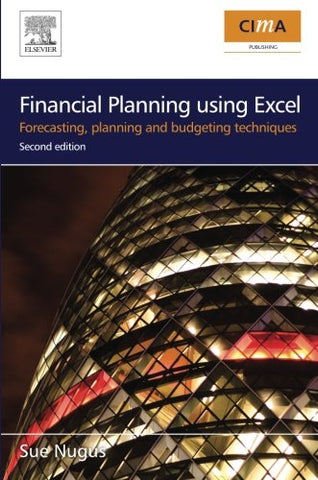 Financial Planning Using Excel, Second Edition: Forecasting, Planning And Budgeting Techniques (Cima Exam Support Books)