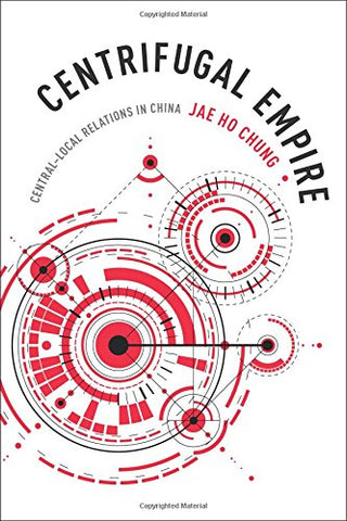 Centrifugal Empire: Centrallocal Relations In China