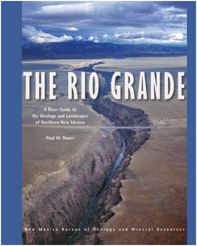 The Rio Grande: A River Guide To The Geology And Landscapes Of Northern New Mexico, Waterproof Edition
