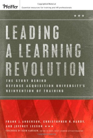 Leading A Learning Revolution: The Story Behind Defense Acquisition University'S Reinvention Of Training