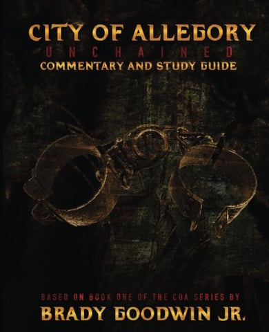 City Of Allegory: Unchained: Commentary And Study Guide