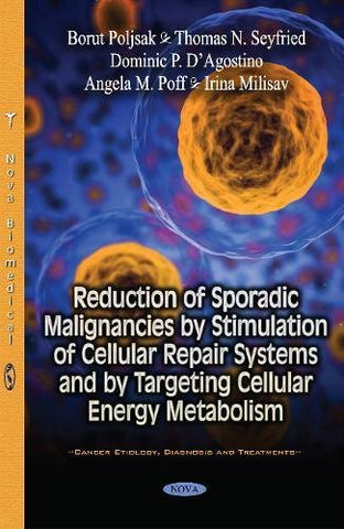 Reduction Of Sporadic Malignancies By Stimulation Of Cellular Repair Systems And By Targeting Cellular Energy Metabolism (Cancer Etiology, Diagnosis And Treatments)