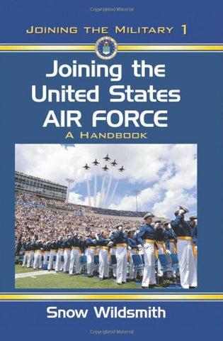 Joining The United States Air Force: A Handbook (Joining The Military)