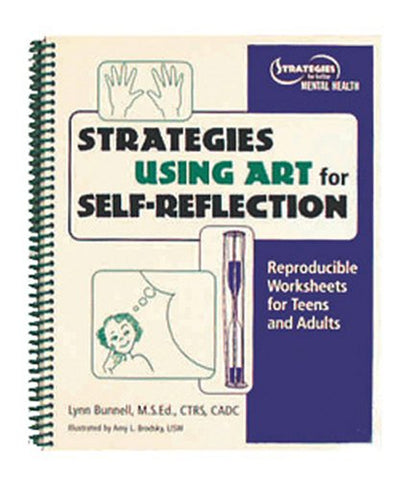 Strategies Using Art For Self-Reflection: Reproducible Worksheets For Teens And Adults (Strategies For Better Mental Health)