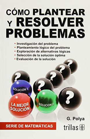 Cmo Plantear Y Resolver Problemas / How To Solve It (Spanish Edition)