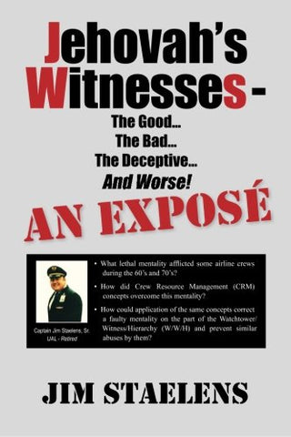 Jehovah'S Witnesses - The Good...  The Bad... The Deceptive...  And Worse! An Expos   -