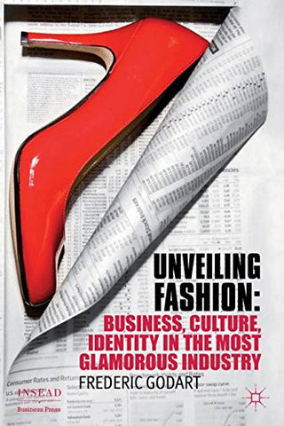 Unveiling Fashion: Business, Culture, And Identity In The Most Glamorous Industry (Insead Business Press)