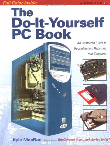 The Do-It-Yourself Pc Book: An Illustrated Guide To Upgrading And Repairing Your Pc