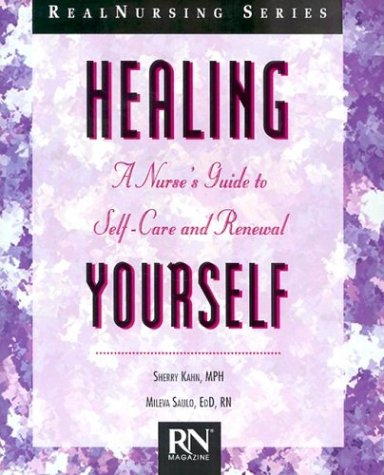 Healing Yourself: A Nurse'S Guide To Self Care And Renewal (Real Nursing Series)
