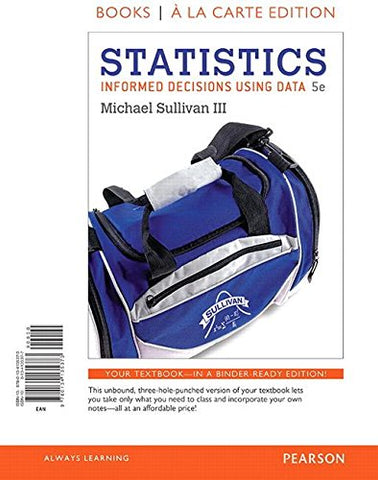 Statistics: Informed Decisions Using Data, Books A La Carte Edition (5Th Edition)
