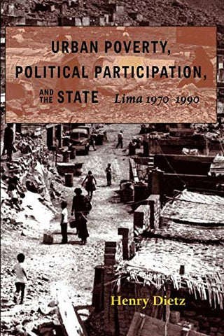 Urban Poverty, Political Participation, And The State: Lima, 19701990 (Pitt Latin American Series)
