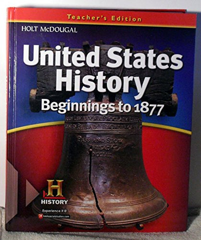 United States History: Teacher Edition Beginnings To 1877 2012