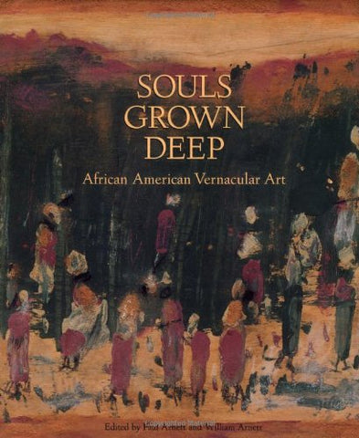Souls Grown Deep, Vol. 1: African American Vernacular Art Of The South: The Tree Gave The Dove A Leaf