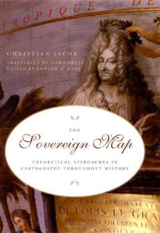 The Sovereign Map: Theoretical Approaches In Cartography Throughout History