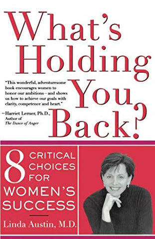What'S Holding You Back? (Eight Critical Choices For Women'S Success)