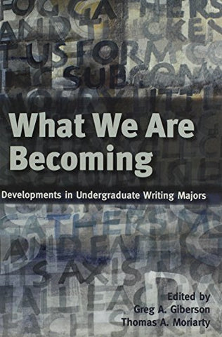 What We Are Becoming: Developments In Undergraduate Writing Majors