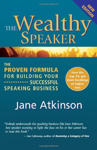 The Wealthy Speaker: The Proven Formula For Building Your Successful Speaking Business