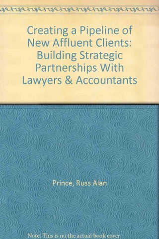 Creating A Pipeline Of New Affluent Clients: Building Strategic Partnerships With Lawyers & Accountants