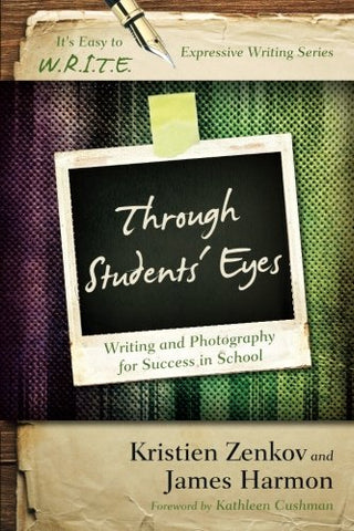 Through Students' Eyes: Writing And Photography For Success In School (It'S Easy To W.R.I.T.E. Expressive Writing)