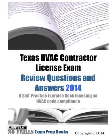 Texas Hvac Contractor License Exam Review Questions And Answers 2014: A Self-Practice Exercise Book Focusing On Hvac Code Compliance