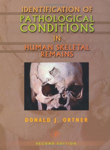 Identification Of Pathological Conditions In Human Skeletal Remains, Second Edition