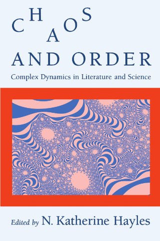 Chaos And Order: Complex Dynamics In Literature And Science (New Practices Of Inquiry)
