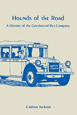Hounds Of The Road: History Of The Greyhound Bus Company