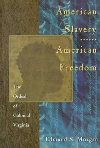 American Slavery American Freedom: The Ordeal Of Colonial Virginia