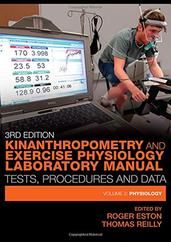 Kinanthropometry And Exercise Physiology Laboratory Manual: Tests, Procedures And Data: Volume Two: Physiology (Volume 2)