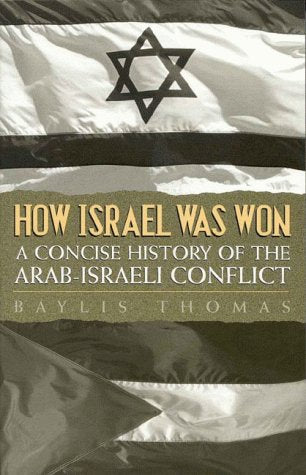 How Israel Was Won: A Concise History Of The Arab-Israeli Conflict