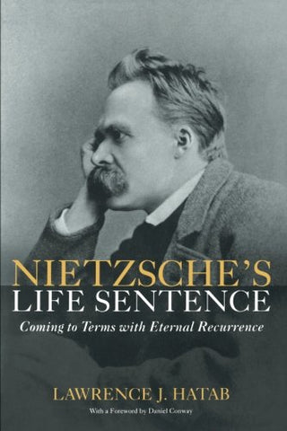 Nietzsche'S Life Sentence: Coming To Terms With Eternal Recurrence