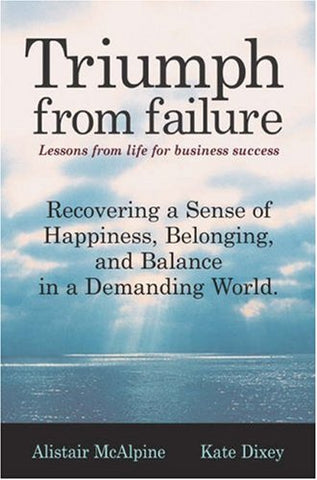 Triumph From Failure: Lessons From Life For Business Success