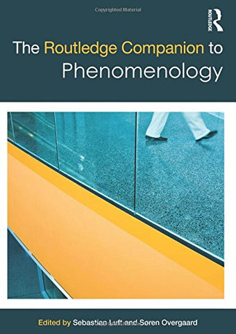 The Routledge Companion To Phenomenology (Routledge Philosophy Companions)