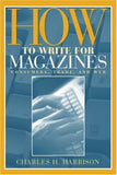 How To Write For Magazines: Consumers, Trade And Web
