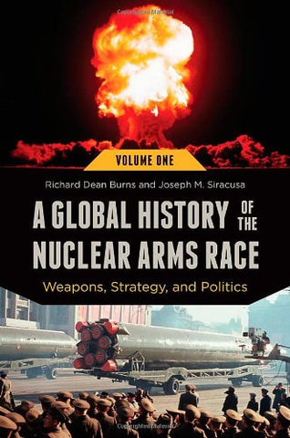 A Global History Of The Nuclear Arms Race: Weapons, Strategy, And Politics: A Global History Of The Nuclear Arms Race [2 Volumes]: Weapons, Strategy, And Politics (Praeger Security International)