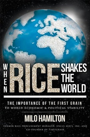 When Rice Shakes The World: The Importance Of The First Grain To World Economic & Political Stability