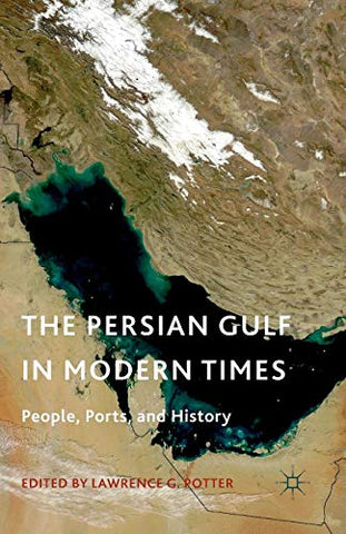 The Persian Gulf In Modern Times: People, Ports, And History