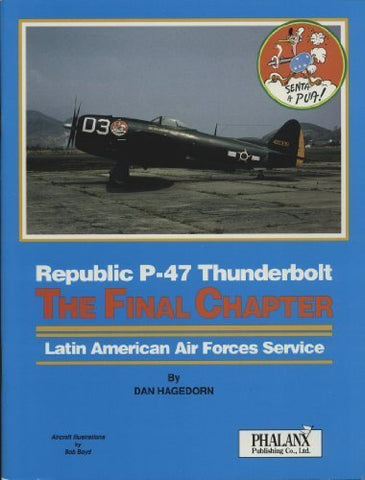 Republic P-47 Thunderbolt: The Final Chapter Latin American Air Forces Service
