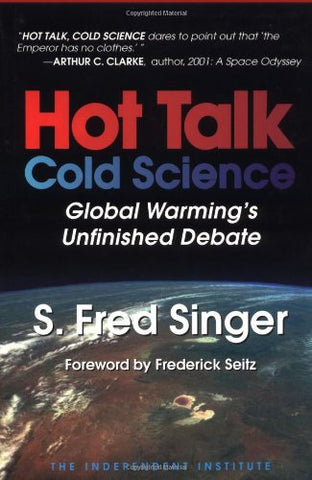 Hot Talk Cold Science: Global Warming'S Unfinished Debate
